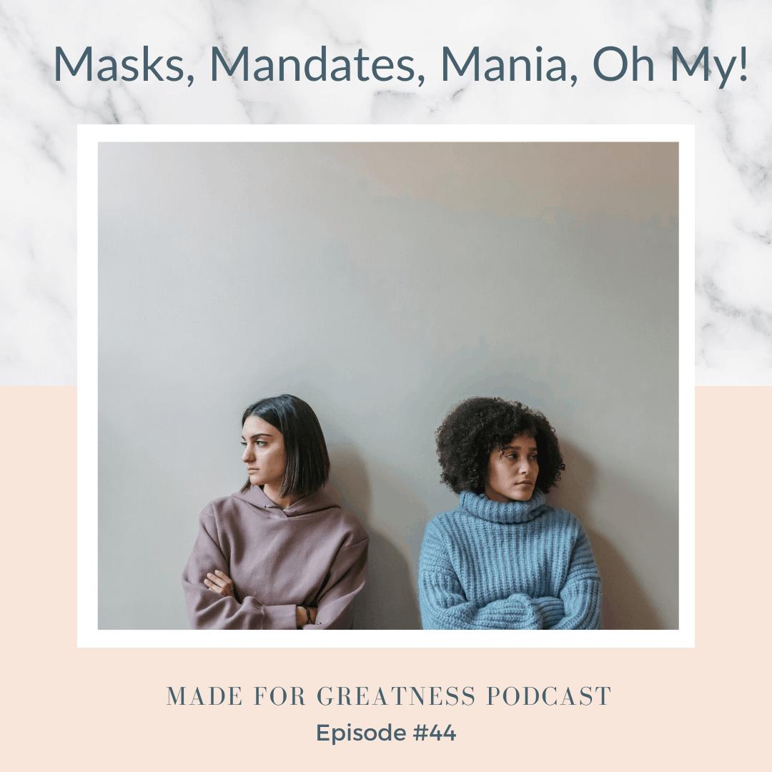 Masks, Mandates, Mania, Oh My!